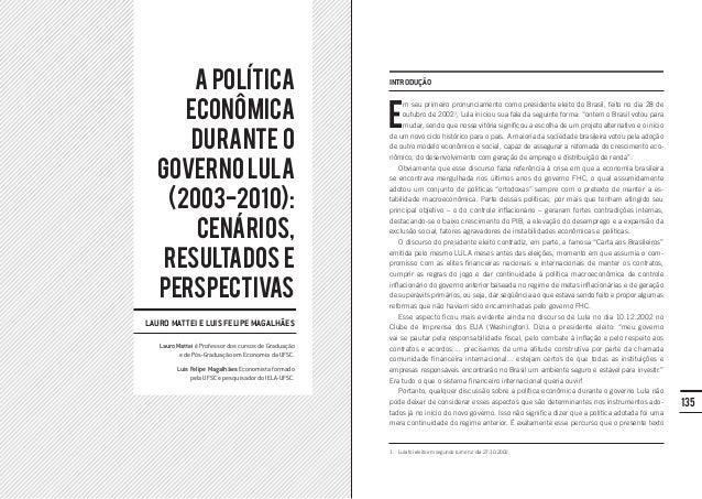 135em seu primeiro pronunciamento como presidente eleito do Brasil, feito no dia 28 deoutubro de 20021, Lula iniciou sua f...