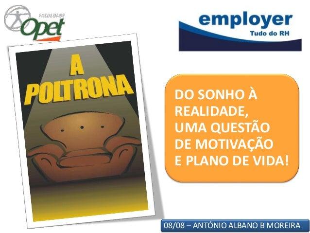 08/08 – ANTÓNIO ALBANO B MOREIRA DO SONHO À REALIDADE, UMA QUESTÃO DE MOTIVAÇÃO E PLANO DE VIDA!