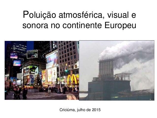 Poluição atmosférica, visual e sonora no continente Europeu Criciúma, julho de 2015