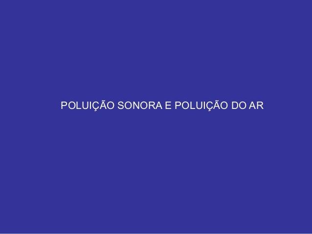 POLUIÇÃO SONORA E POLUIÇÃO DO AR