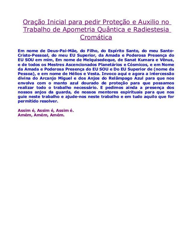 Oração Inicial para pedir Proteção e Auxilio no  Trabalho de Apometria Quântica e Radiestesia  Cromática  Em nome de Deus-...