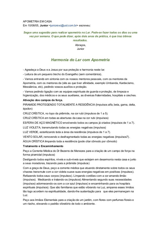 APOMETRIA EM CASA  Em 10/08/05, Junior <juniorsvc@uol.com.br> escreveu:  Segue uma sugestão para realizar apometria no Lar...