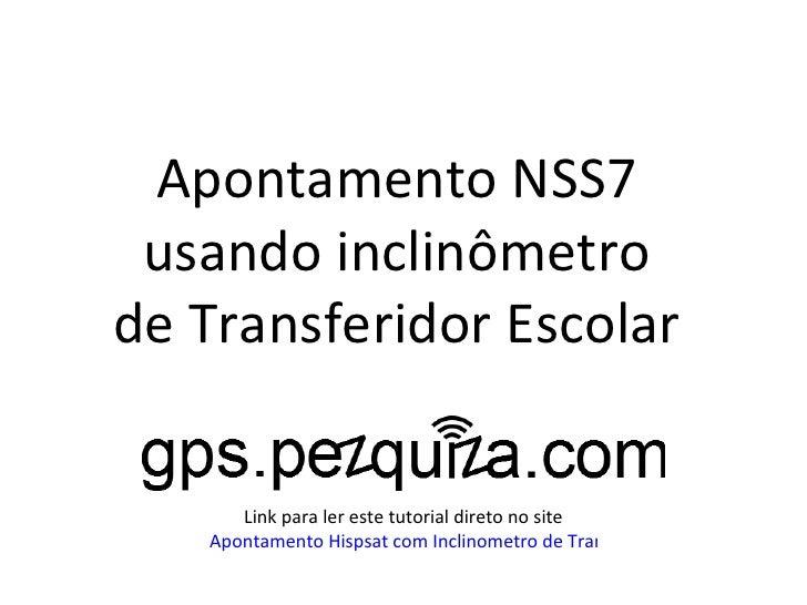 Apontamento NSS7 usando inclinômetrode Transferidor Escolar      Link para ler este tutorial direto no site   Apontamento ...