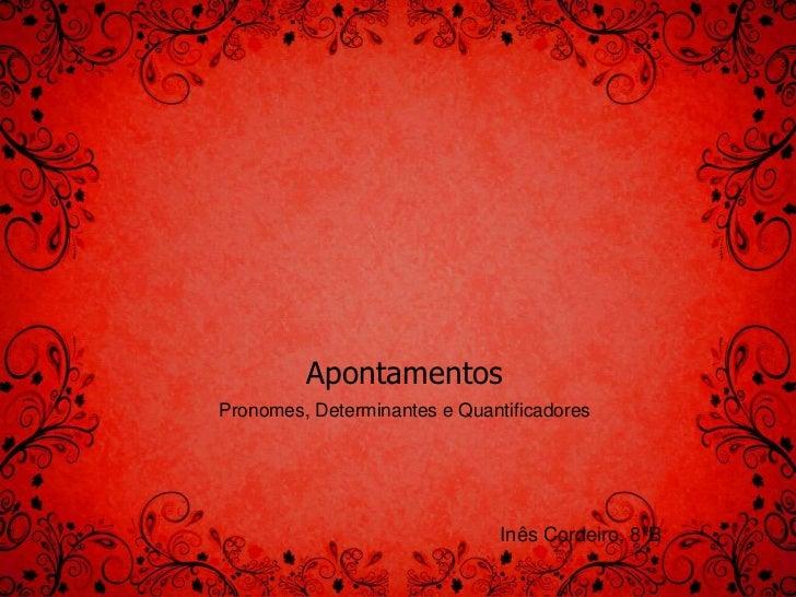 ApontamentosPronomes, Determinantes e Quantificadores                               Inês Cordeiro, 8ºB
