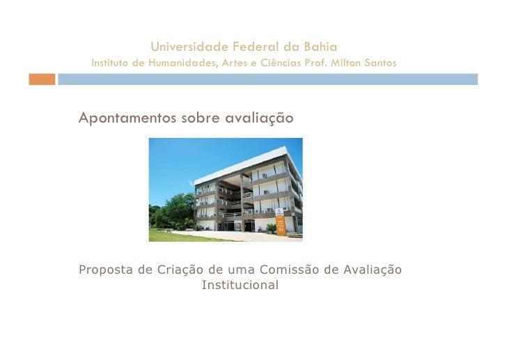 Universidade Federal da Bahia  Instituto de Humanidades, Artes e Ciências Prof. Milton Santos    Apontamentos sobre avalia...