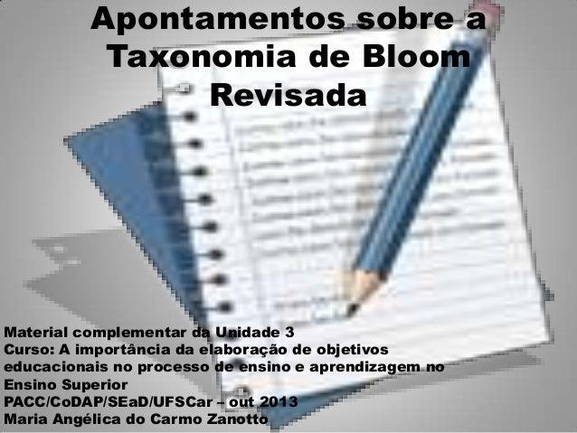 Apontamentos sobre a Taxonomia de Bloom Revisada Material complementar da Unidade 3 Curso: A importância da elaboração de ...
