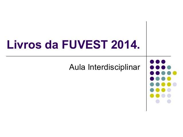 Livros da FUVEST 2014. Aula Interdisciplinar