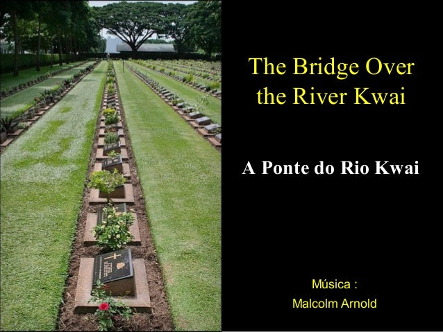 Música : Malcolm Arnold The Bridge Over the River Kwai A Ponte do Rio Kwai