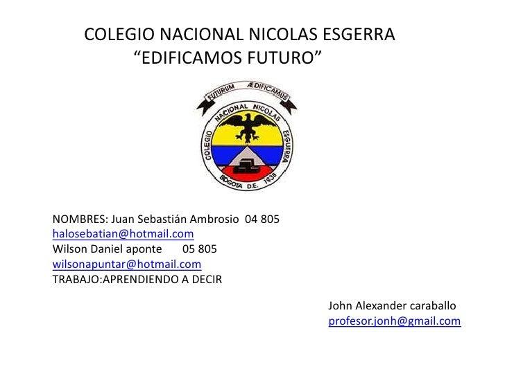 """COLEGIO NACIONAL NICOLAS ESGERRA          """"EDIFICAMOS FUTURO""""NOMBRES: Juan Sebastián Ambrosio 04 805halosebatian@hotmail.c..."""