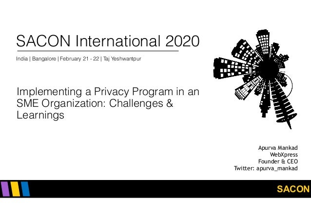 SACON SACON International 2020 India | Bangalore | February 21 - 22 | Taj Yeshwantpur Implementing a Privacy Program in an...