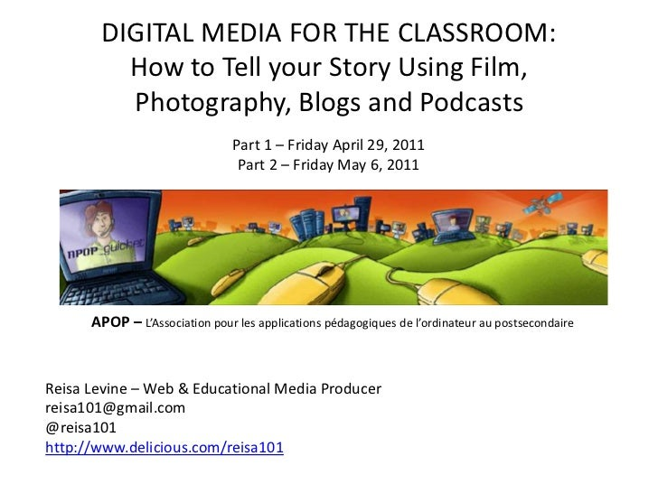 DIGITAL MEDIA FOR THE CLASSROOM: How to Tell your Story Using Film, Photography, Blogs and PodcastsPart 1 – Friday April 2...
