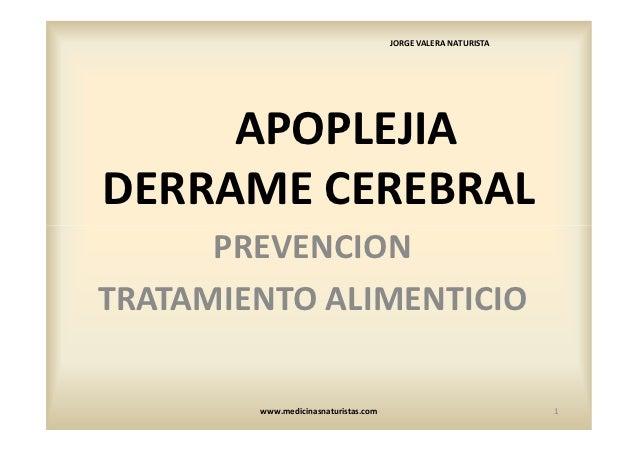 JORGE VALERA NATURISTA     APOPLEJIADERRAME CEREBRAL      PREVENCIONTRATAMIENTO ALIMENTICIO        www.medicinasnaturistas...