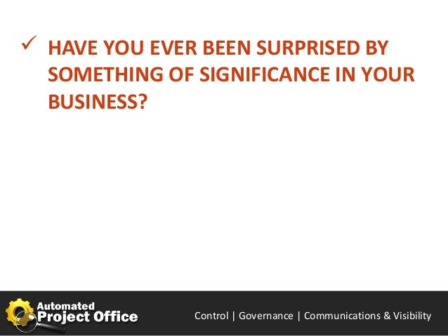  HAVE YOU EVER BEEN SURPRISED BY  SOMETHING OF SIGNIFICANCE IN YOUR  BUSINESS?               Control | Governance | Enabl...