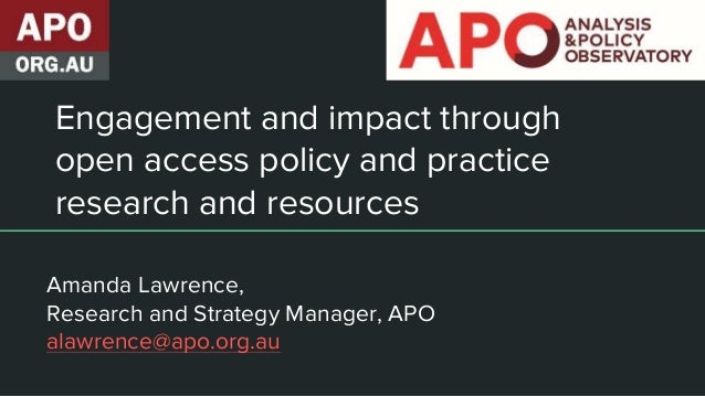 Engagement and impact through open access policy and practice research and resources Amanda Lawrence, Research and Strateg...