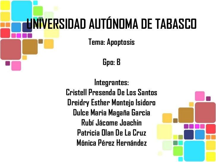 UNIVERSIDAD AUTÓNOMA DE TABASCO              Tema: Apoptosis                   Gpo: B                  Integrantes:       ...