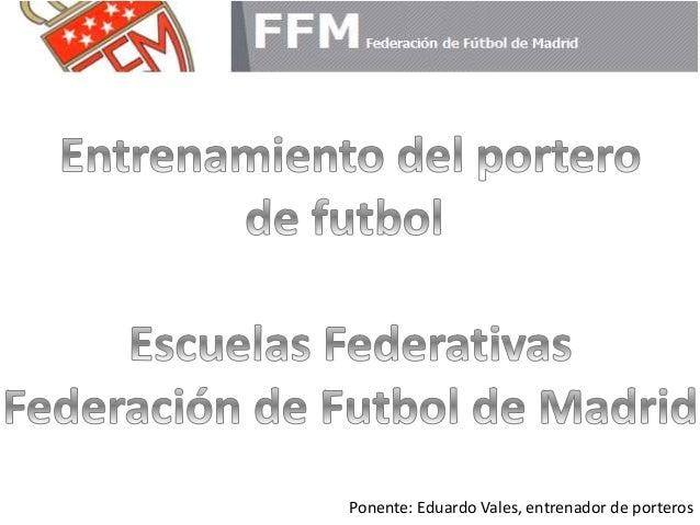 Ponente: Eduardo Vales, entrenador de porteros