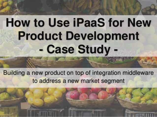 How to Use iPaaS for New Product Development - Case Study - Building a new product on top of integration middleware to add...