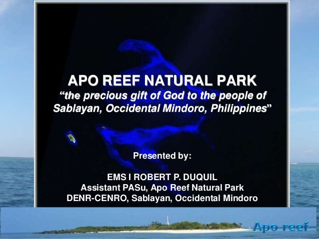"APO REEF NATURAL PARK ""the precious gift of God to the people of Sablayan, Occidental Mindoro, Philippines""  Presented by:..."