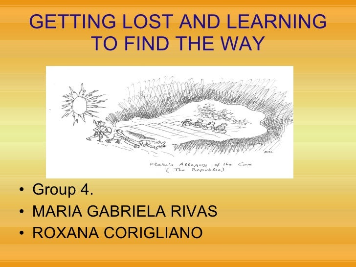 GETTING LOST AND LEARNING TO FIND THE WAY <ul><li>Group 4. </li></ul><ul><li>MARIA GABRIELA RIVAS  </li></ul><ul><li>ROXAN...