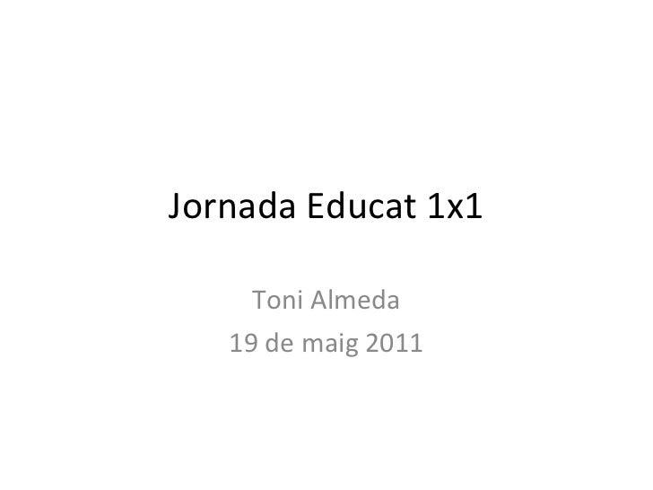 Jornada Educat 1x1 Toni Almeda 19 de maig 2011