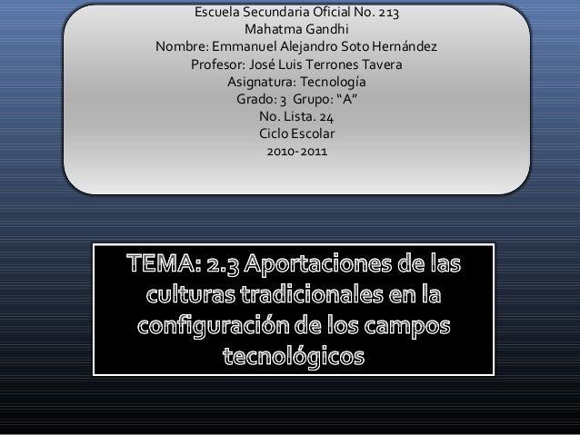 Escuela Secundaria Oficial No. 213 Mahatma Gandhi Nombre: Emmanuel Alejandro Soto Hernández Profesor: José Luis Terrones T...