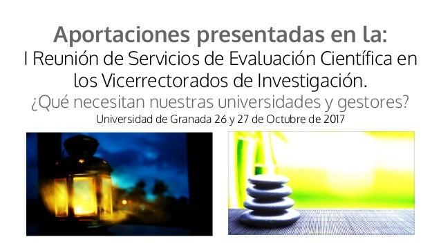 Aportaciones presentadas en la: I Reunión de Servicios de Evaluación Científica en los Vicerrectorados de Investigación. ¿...
