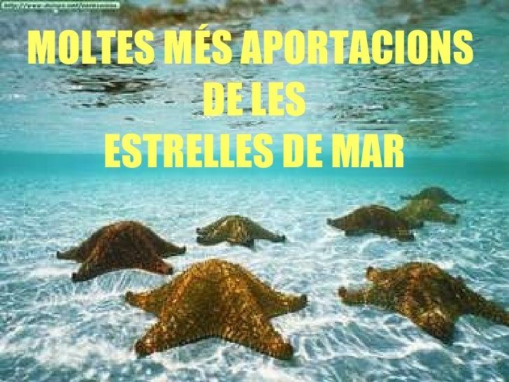MOLTES MÉS APORTACIONS  DE LES ESTRELLES DE MAR