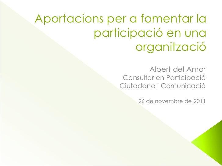 Aportacions per a fomentar la         participació en una                 organització                      Albert del Amo...