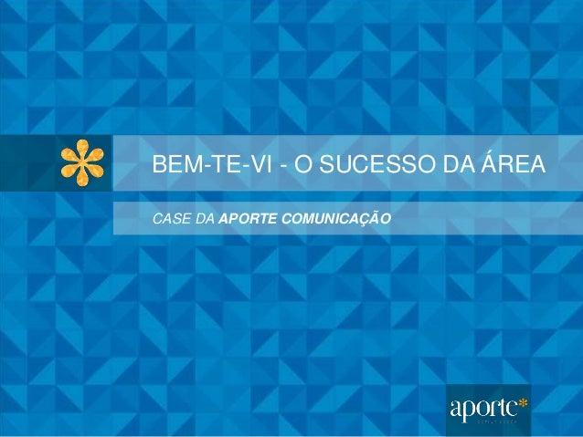 BEM-TE-VI - O SUCESSO DA ÁREA CASE DA APORTE COMUNICAÇÃO