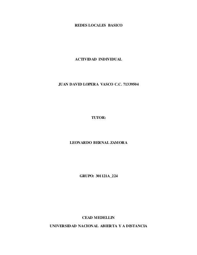REDES LOCALES BASICO ACTIVIDAD INDIVIDUAL JUAN DAVID LOPERA VASCO C.C. 71339504 TUTOR: LEONARDO BERNAL ZAMORA GRUPO: 30112...