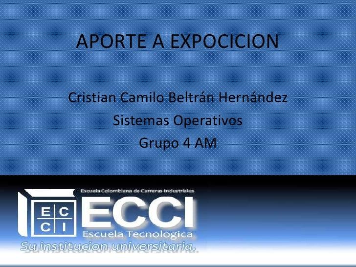 APORTE A EXPOCICIONCristian Camilo Beltrán Hernández        Sistemas Operativos            Grupo 4 AM