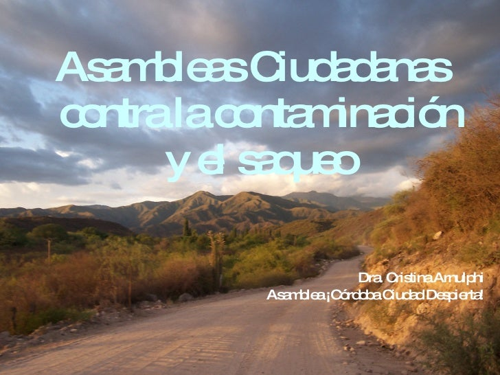 <ul><li>Asambleas Ciudadanas contra la contaminación y el saqueo </li></ul>Dra. Cristina Arnulphi  Asamblea ¡Córdoba Ciuda...