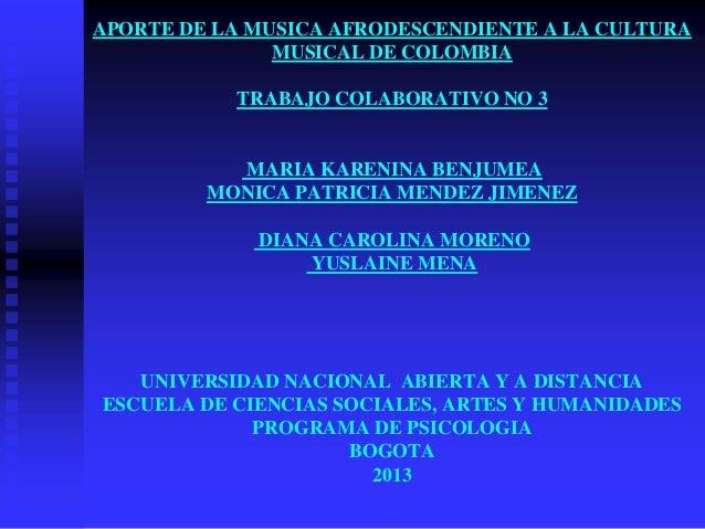 APORTE DE LA MUSICA AFRODESCENDIENTE A LA CULTURA MUSICAL DE COLOMBIA TRABAJO COLABORATIVO NO 3  MARIA KARENINA BENJUMEA M...