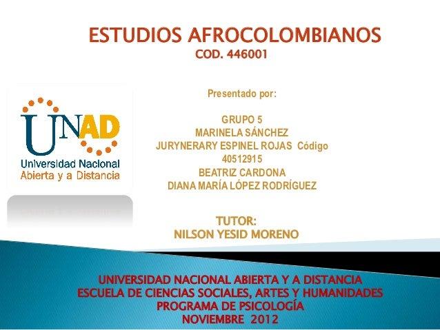 ESTUDIOS AFROCOLOMBIANOS                   COD. 446001                     Presentado por:                        GRUPO 5 ...