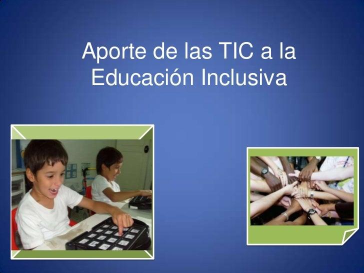 Aporte de las TIC a la Educación Inclusiva<br />