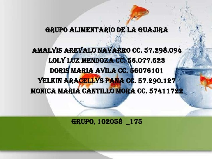GRUPO ALIMENTARIO DE LA GUAJIRAAMALVIS AREVALO NAVARRO CC. 57.298.094    LOLY LUZ MENDOZA CC. 56.077.623     DORIS MARIA A...