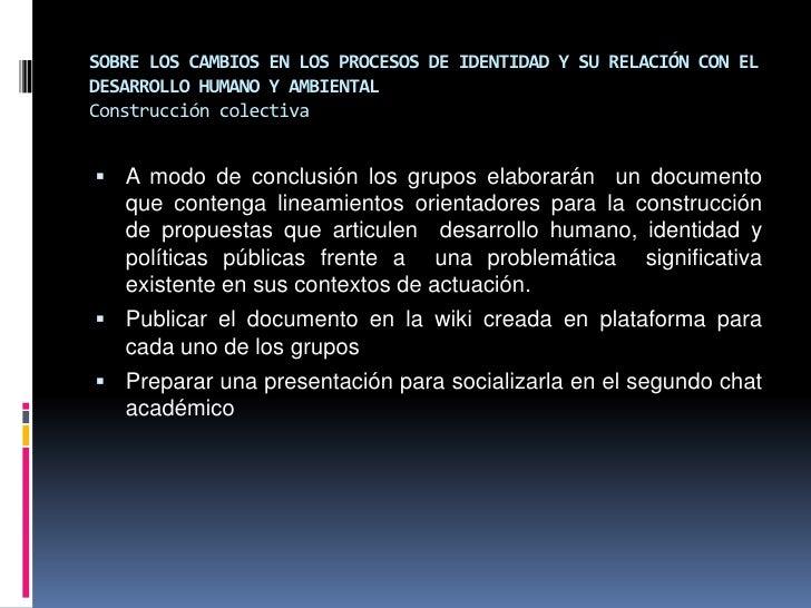 SOBRE LOS CAMBIOS EN LOS PROCESOS DE IDENTIDAD Y SU RELACIÓN CON EL DESARROLLO HUMANO Y AMBIENTALConstrucción colectiva<br...