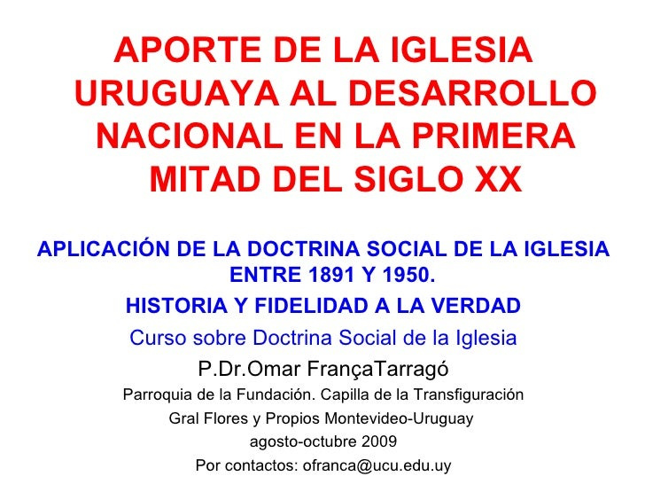 <ul><li>APORTE DE LA IGLESIA URUGUAYA AL DESARROLLO NACIONAL EN LA PRIMERA MITAD DEL SIGLO XX </li></ul><ul><li>APLICACIÓN...