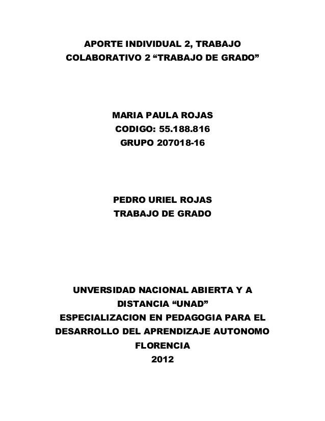 """APORTE INDIVIDUAL 2, TRABAJO COLABORATIVO 2 """"TRABAJO DE GRADO""""         MARIA PAULA ROJAS         CODIGO: 55.188.816       ..."""