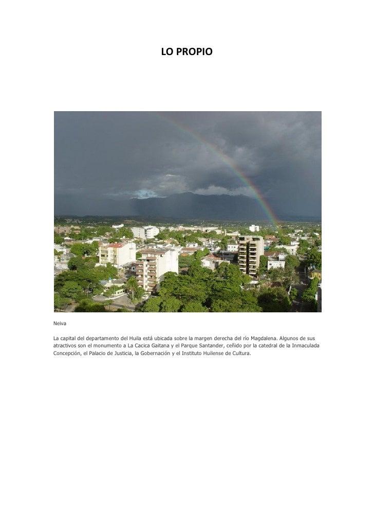 LO PROPIONeivaLa capital del departamento del Huila está ubicada sobre la margen derecha del río Magdalena. Algunos de sus...