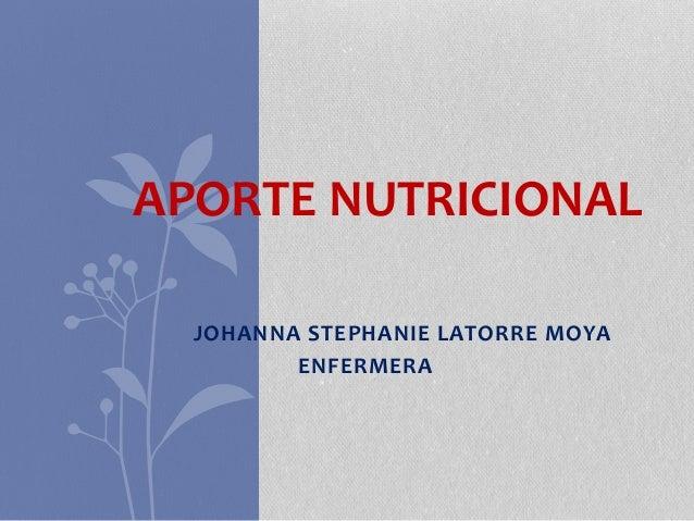 JOHANNA STEPHANIE LATORRE MOYA ENFERMERA APORTE NUTRICIONAL