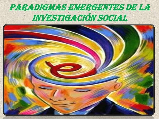 PARADIGMAS EMERGENTES DE LAINVESTIGACIÓN SOCIAL