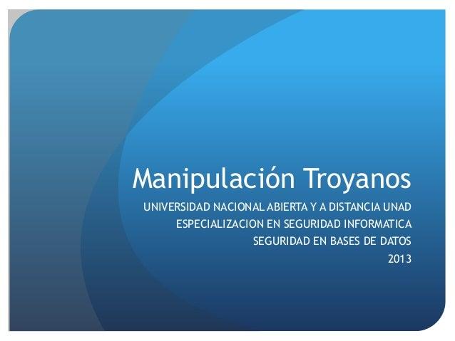 Manipulación Troyanos UNIVERSIDAD NACIONAL ABIERTA Y A DISTANCIA UNAD  ESPECIALIZACION EN SEGURIDAD INFORMATICA SEGURIDAD ...
