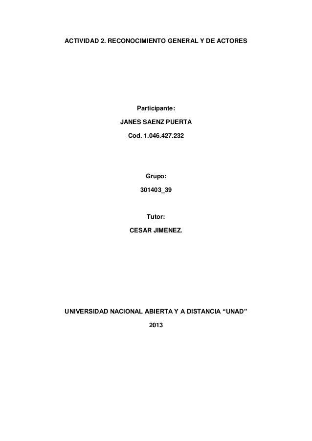 ACTIVIDAD 2. RECONOCIMIENTO GENERAL Y DE ACTORES Participante: JANES SAENZ PUERTA Cod. 1.046.427.232 Grupo: 301403_39 Tuto...