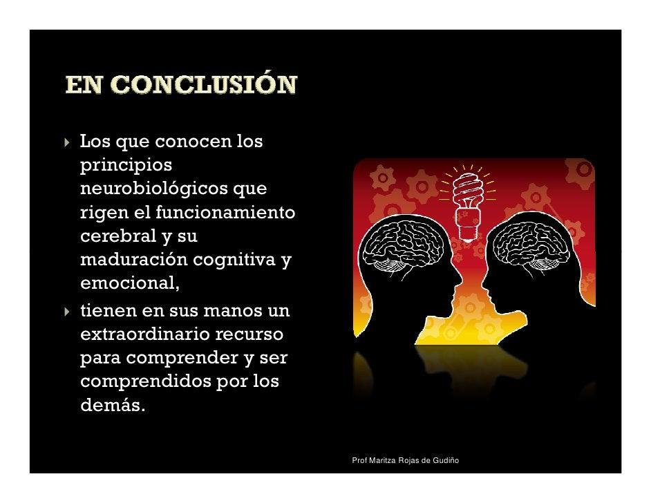 Los que conocen losprincipiosneurobiológicos querigen el funcionamientocerebral y sumaduración cognitiva yemocional,tienen...
