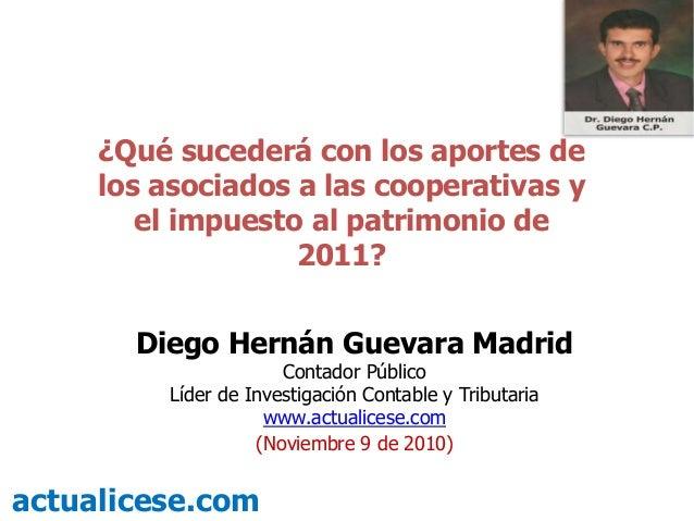 ¿Qué sucederá con los aportes de los asociados a las cooperativas y el impuesto al patrimonio de 2011? actualicese.com Die...