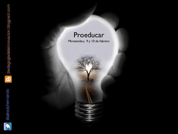 @alfredohernando   pedagogiadelainnovacion.blogpsot.com                                                              Proed...