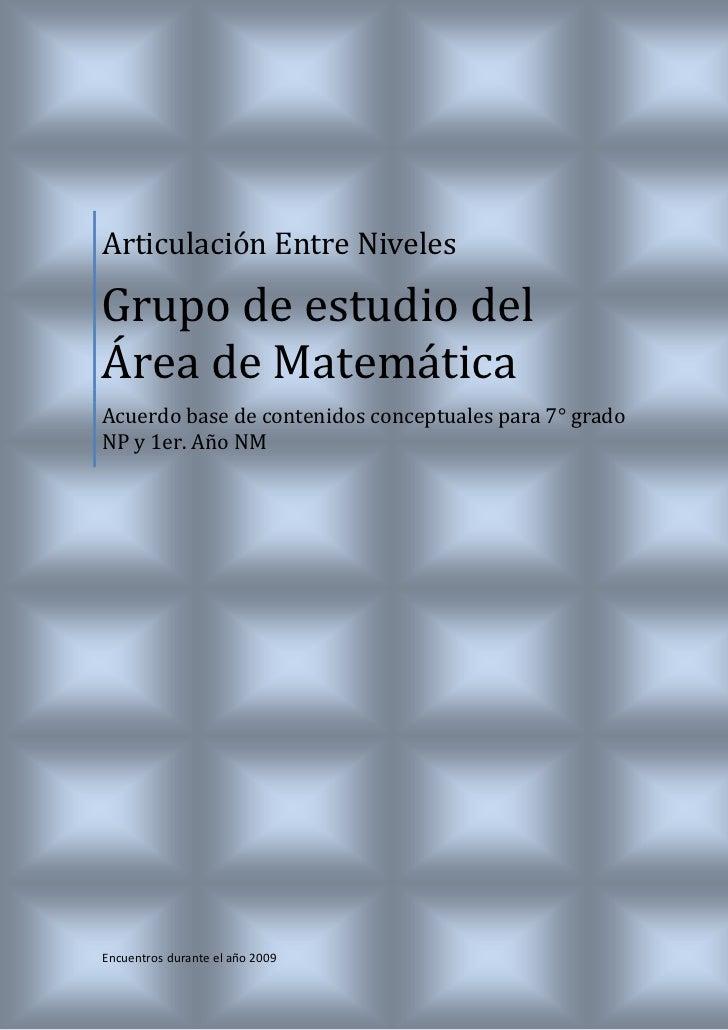 Articulación Entre NivelesGrupo de estudio delÁrea de MatemáticaAcuerdo base de contenidos conceptuales para 7° gradoNP y ...