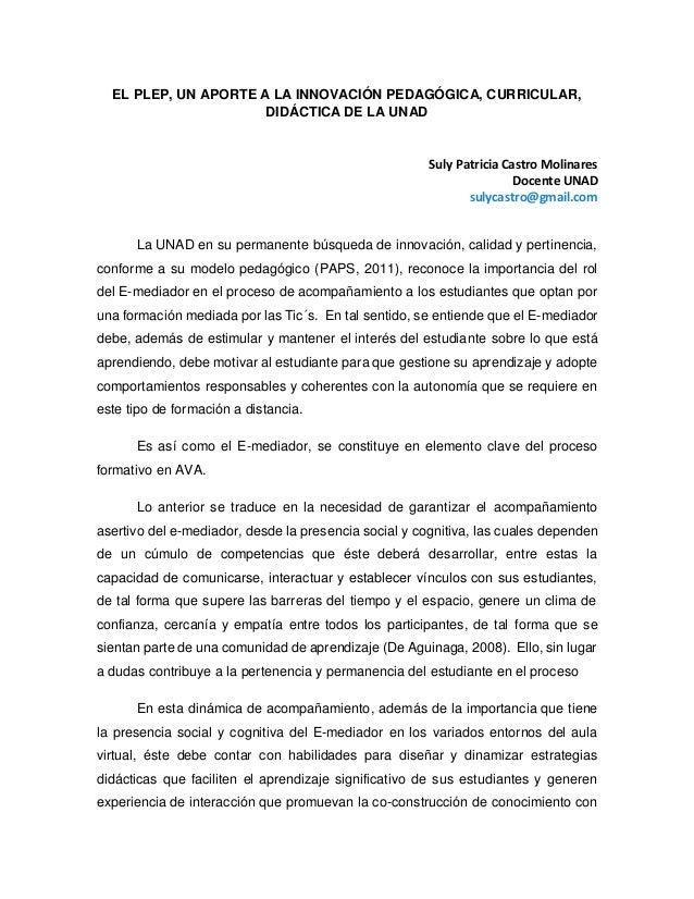 EL PLEP, UN APORTE A LA INNOVACIÓN PEDAGÓGICA, CURRICULAR, DIDÁCTICA DE LA UNAD Suly Patricia Castro Molinares Docente UNA...