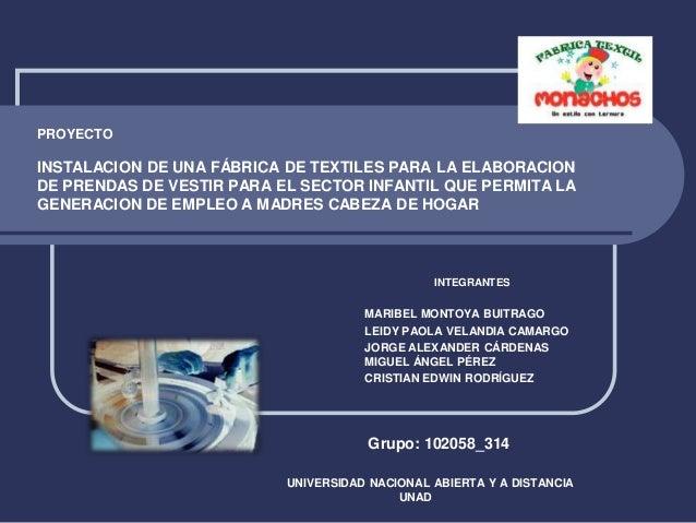 PROYECTOINSTALACION DE UNA FÁBRICA DE TEXTILES PARA LA ELABORACIONDE PRENDAS DE VESTIR PARA EL SECTOR INFANTIL QUE PERMITA...